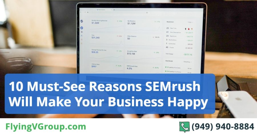 10 Must-See Reasons SEMrush Will Make Your Business Happy