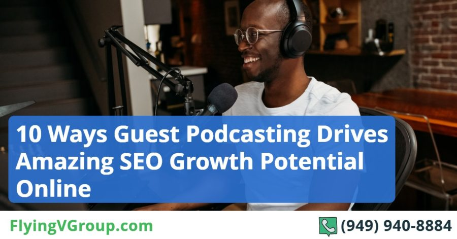 10 Ways Guest Podcasting Drives Amazing SEO Growth Potential Online