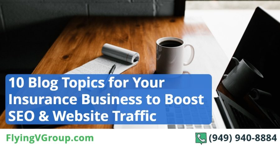 10 blog topics for your insurance business to boost seo and website traffic