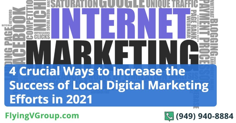 4 Crucial Ways to Increase the Success of Local Digital Marketing Efforts in 2021