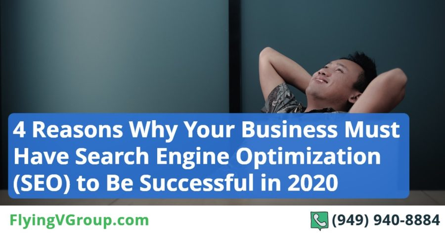 4 Reasons Why Your Business Must Have Search Engine Optimization (SEO) to Be Successful in 2020