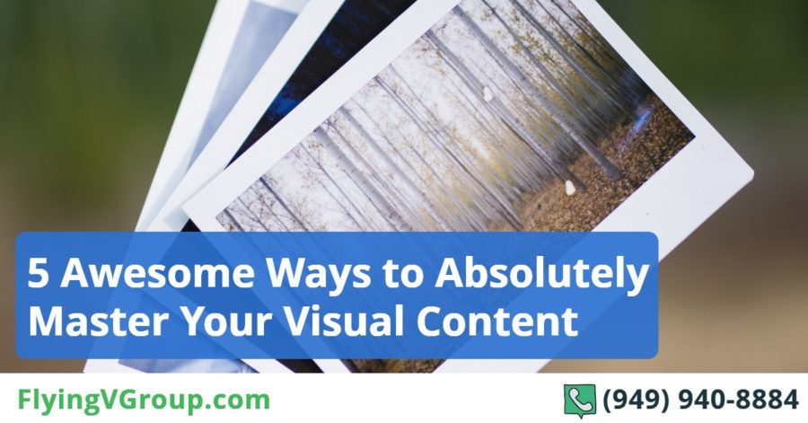 5 Awesome Ways to Absolutely Master Your Visual Content