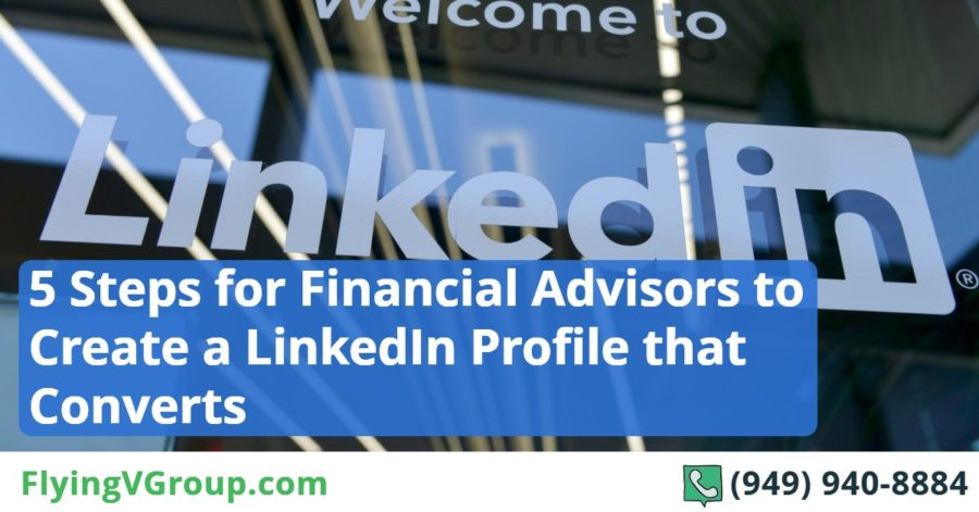 5 Steps for Financial Advisors to Create a LinkedIn Profile that Converts