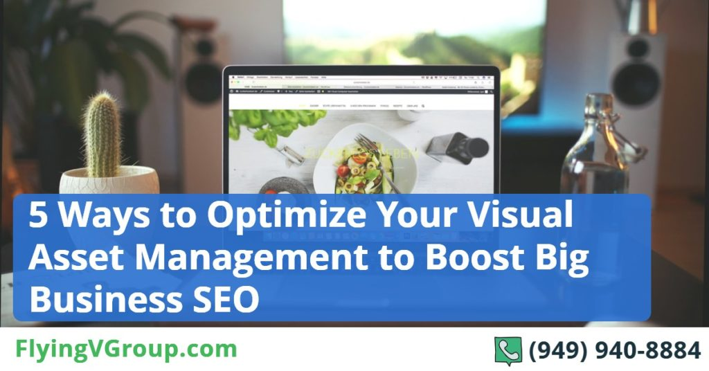 5 Ways to Optimize Your Visual Asset Management to Boost Big Business SEO