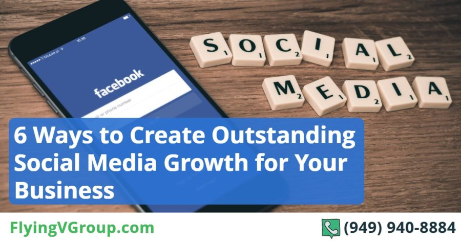 6 Ways to Create Outstanding Social Media Growth for Your Business