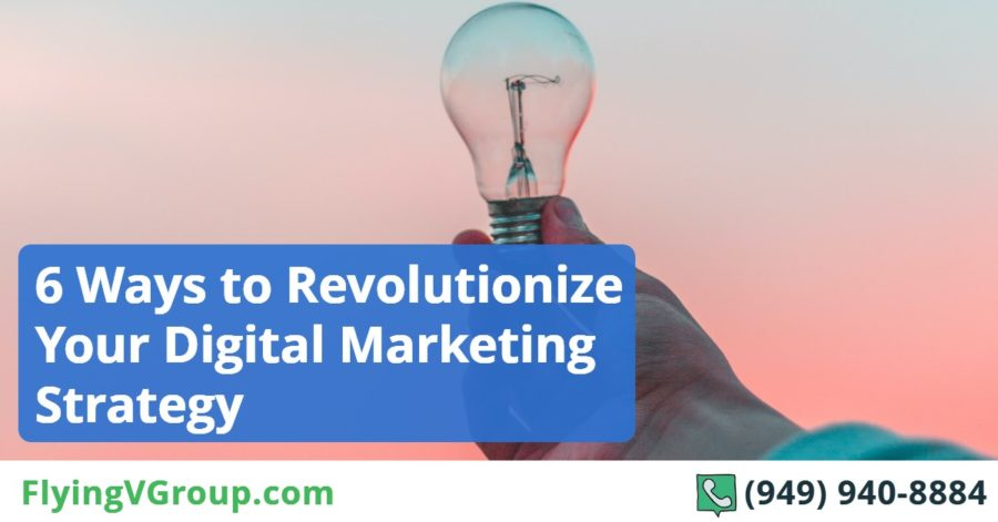 6 Ways to Revolutionize Your Digital Marketing Strategy