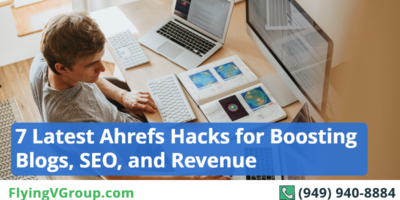 7 Latest Ahrefs Hacks for Boosting Blogs, SEO, and Revenue