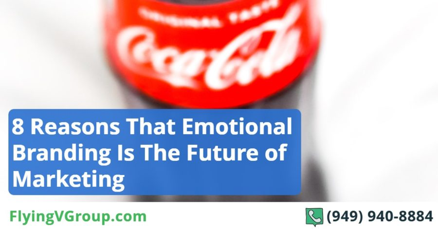 8 Reasons That Emotional Branding Is The Future of Marketing
