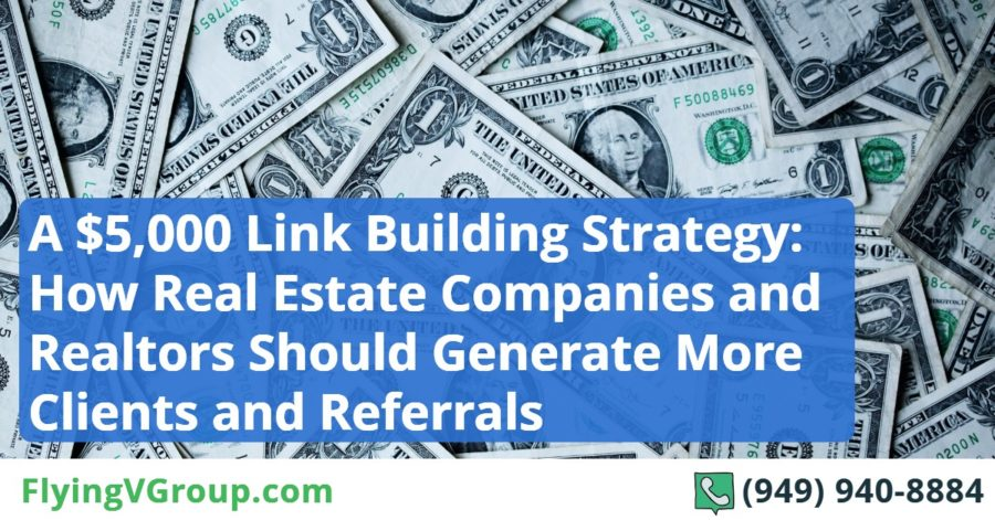 A $5,000 Link Building Strategy_ How Real Estate Companies and Realtors Should Generate More Clients and Referrals