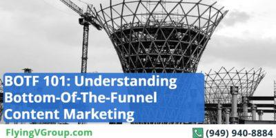 BOTF 101: Understanding Bottom-Of-The-Funnel Content Marketing