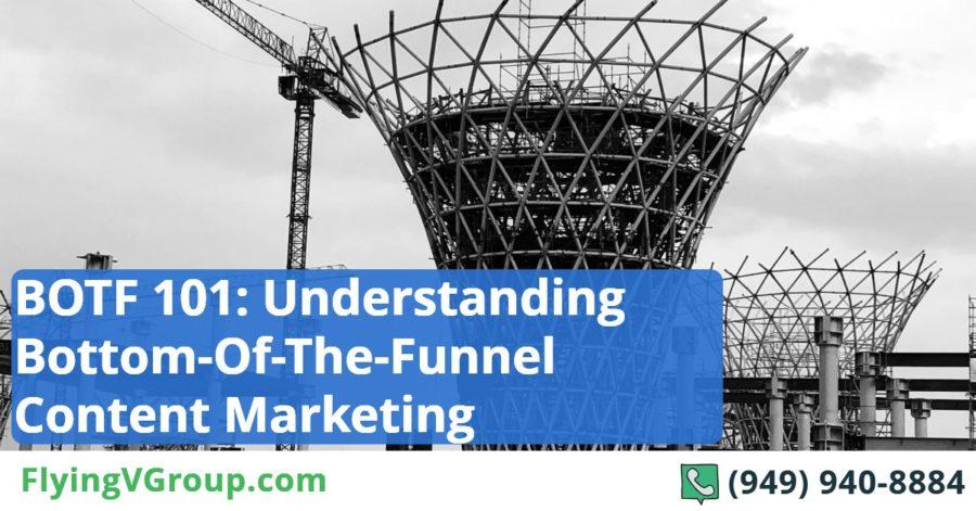 BOTF 101_ Understanding Bottom-Of-The-Funnel Content Marketing