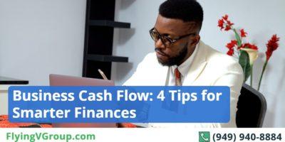 Business Cash Flow: 4 Tips for Smarter Finances