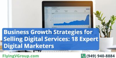 Business Growth Strategies for Selling Digital Services: 18 Expert Digital Marketers Reveal How to Deal with Client Objections and Pricing Issues