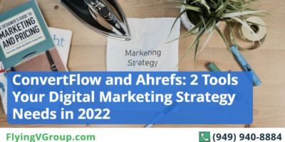 ConvertFlow and Ahrefs: 2 Tools Your Digital Marketing Strategy Needs in 2022