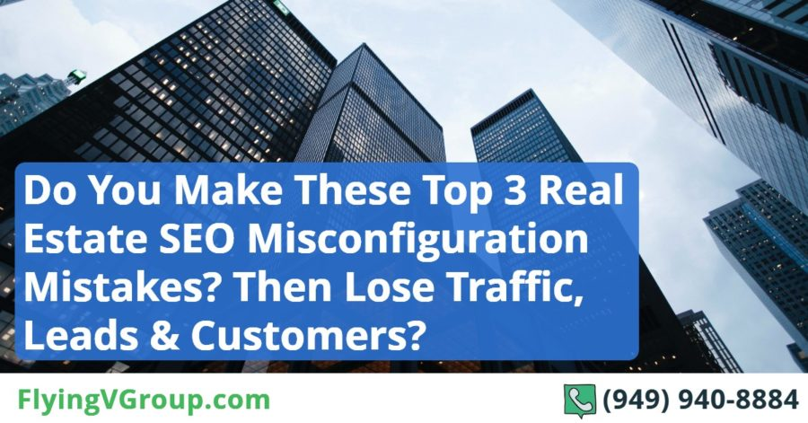 Do You Make These Top 3 SEO Misconfiguration Mistakes, Causing Your Real Estate Website to Lose Traffic, Leads & Customers_
