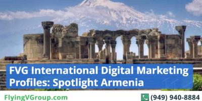FVG International Digital Marketing Profiles: Spotlight Armenia