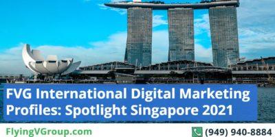 FVG International Digital Marketing Profiles: Spotlight Singapore 2021
