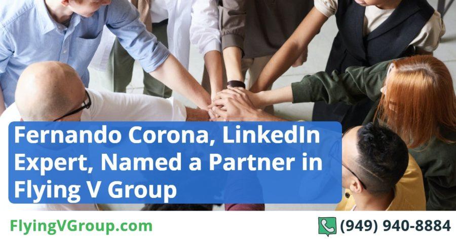 Fernando Corona, LinkedIn Expert, Named a Partner in Flying V Group