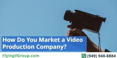 How Do You Market A Video Production Company?