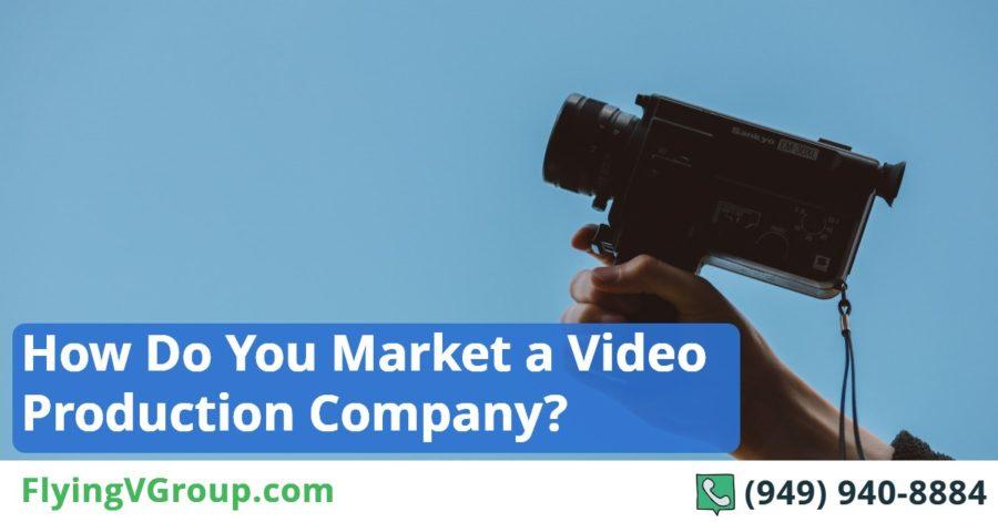 How Do You Market a Video Production Company_ (1)