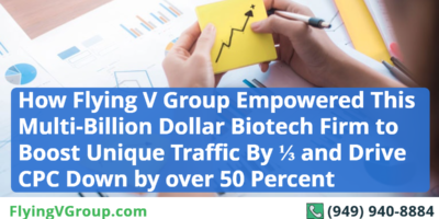 How Flying V Group Empowered This Multi-Billion Dollar Biotech Firm to Boost Unique Traffic By ⅓ and Drive CPC Down by over 50 Percent