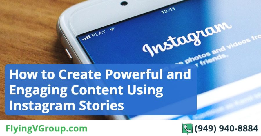 How to Create Powerful and Engaging Content Using Instagram Stories