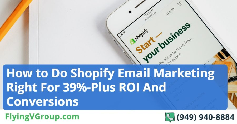 How to Do Shopify Email Marketing Right For 39%-Plus ROI And Conversions