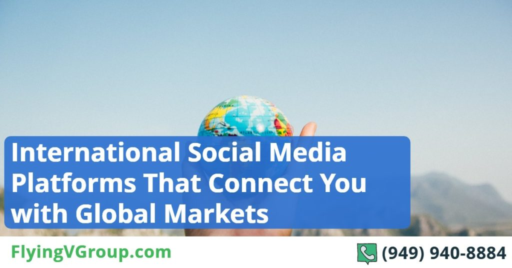 International Social Media Platforms That Connect You with Global Markets
