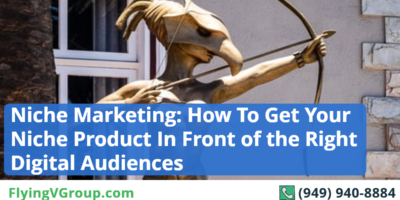 Niche Marketing: How To Get Your Niche Product In Front of the Right Digital Audiences