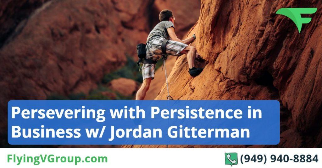 Persevering with Persistence in Business w- Jordan Gitterman