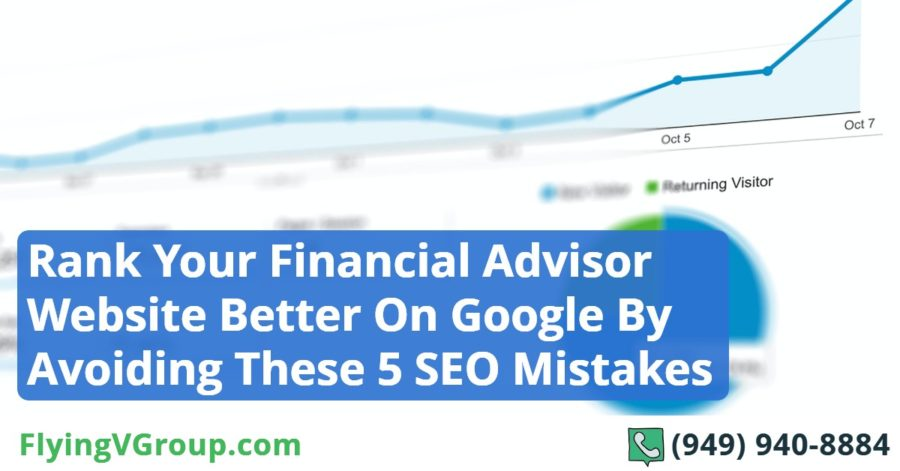 Rank Your Financial Advisor Website Better On Google By Avoiding These 5 SEO Mistakes
