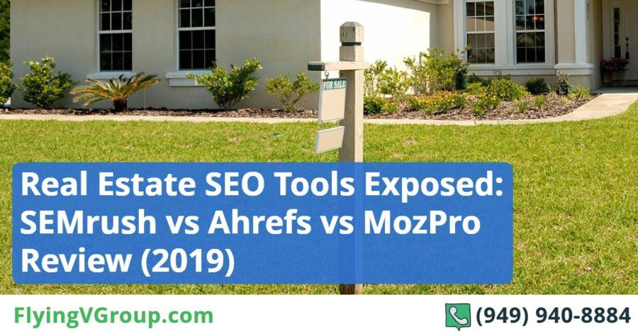 Real Estate SEO Tools Exposed_ SEMrush vs Ahrefs vs MozPro Review (2019)
