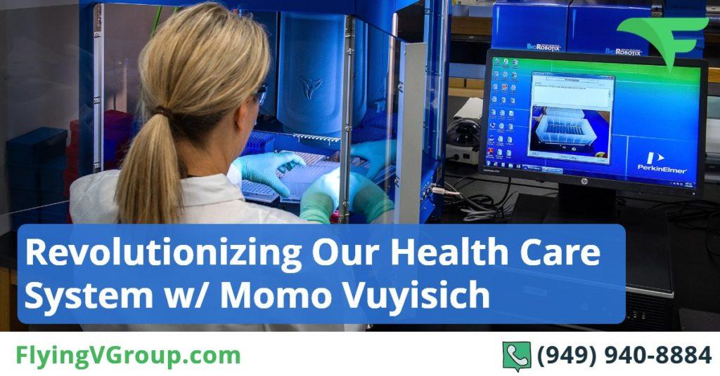 Revolutionizing Our Health Care System w- Momo Vuyisich
