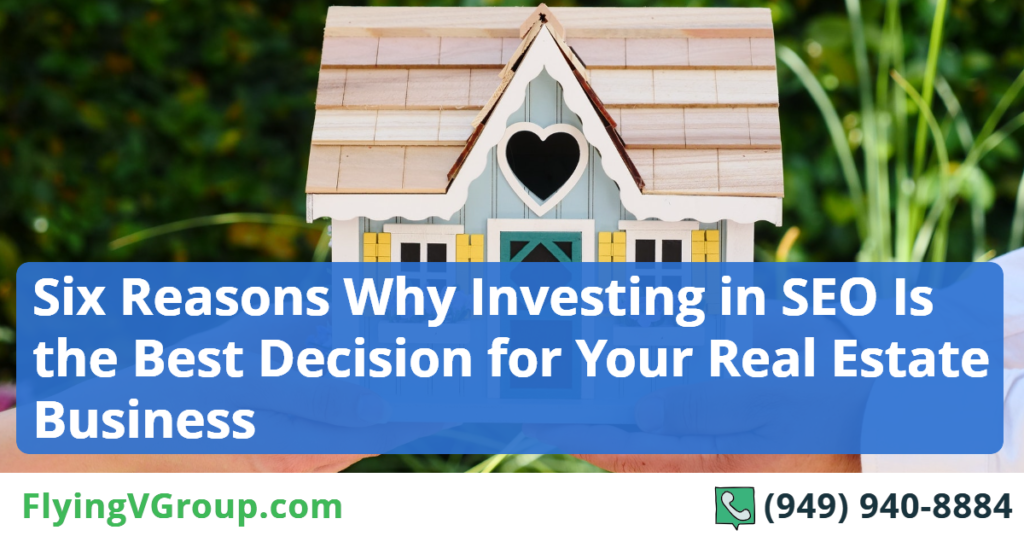 Six-Reasons-Why-Investing-in-SEO-Is-the-Best-Decision-for-Your-Real-Estate-Business