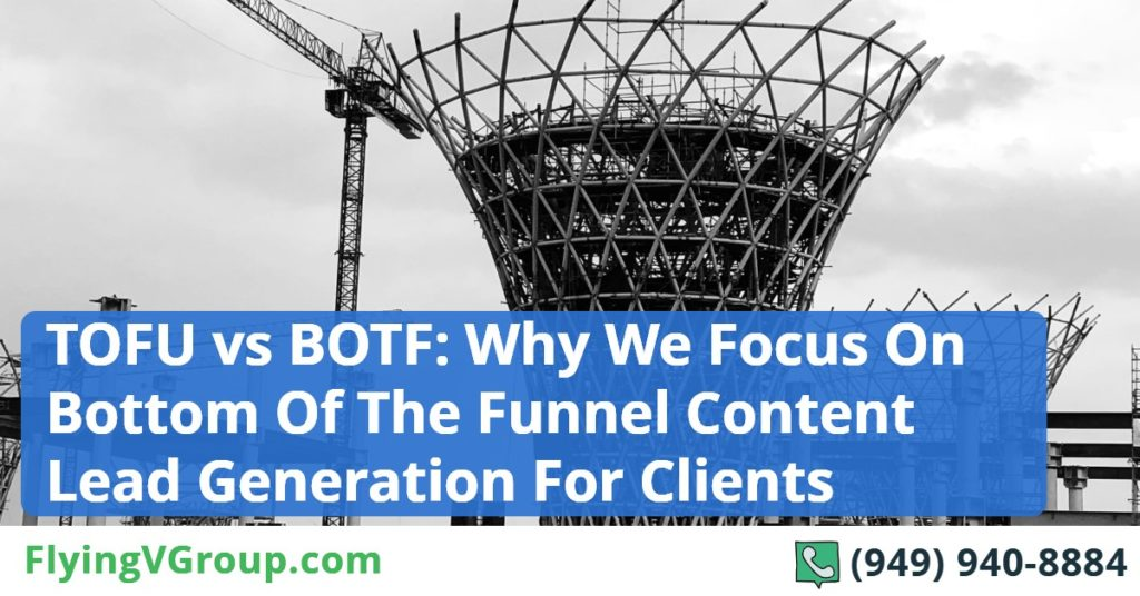 TOFU vs BOTF: Why We Focus On Bottom Of The Funnel Content Lead Generation For Clients