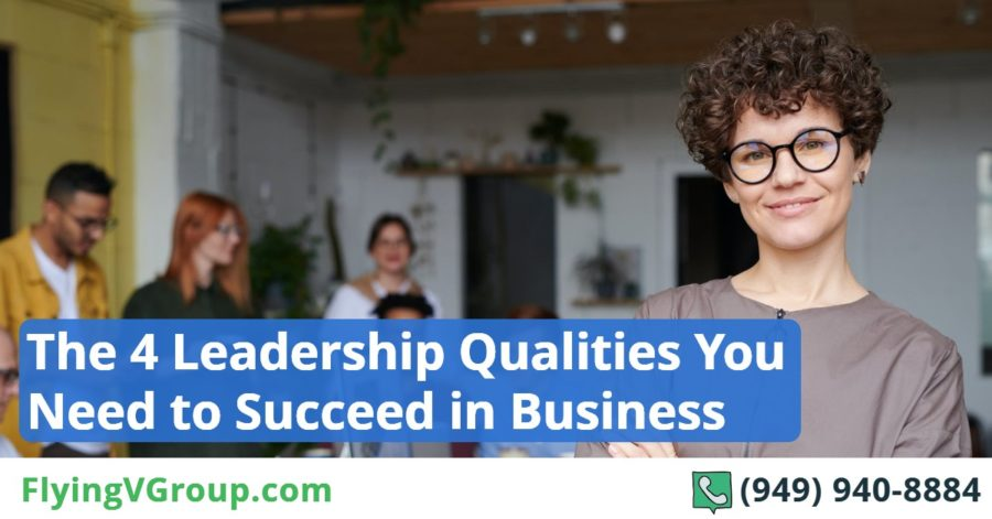 The 4 Leadership Qualities You Need to Succeed in Business