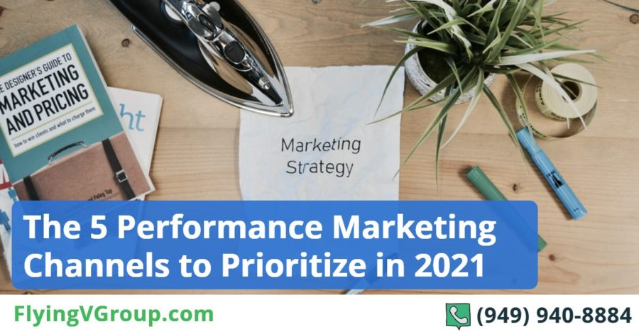 The 5 Performance Marketing Channels to Prioritize in 2021