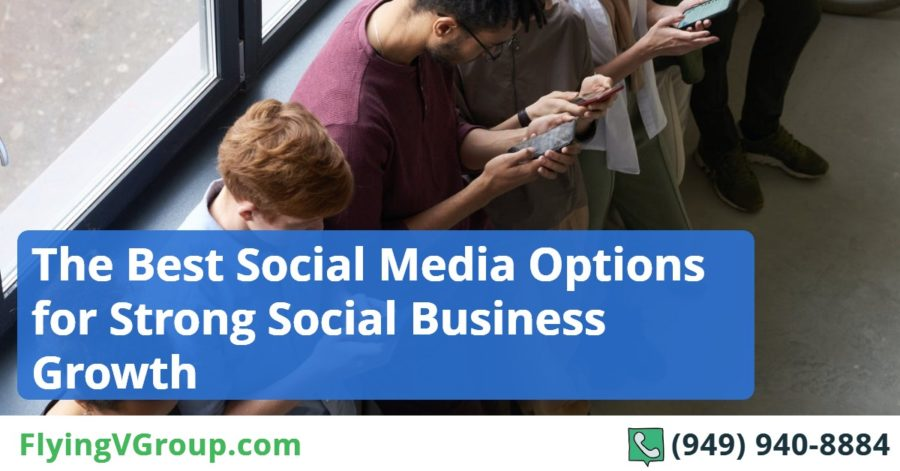 The Best Social Media Options for Strong Social Business Growth