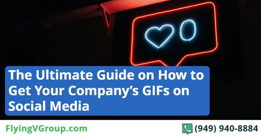 The Ultimate Guide on How to Get Your Company's GIFs on Social Media
