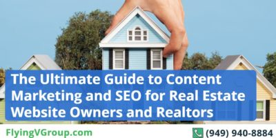 The Ultimate Guide to Content Marketing and SEO for Real Estate Website Owners and Realtors