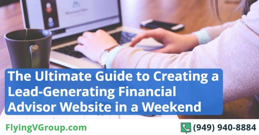 The Ultimate Guide to Creating a Lead-Generating Financial Advisor Website in a Weekend