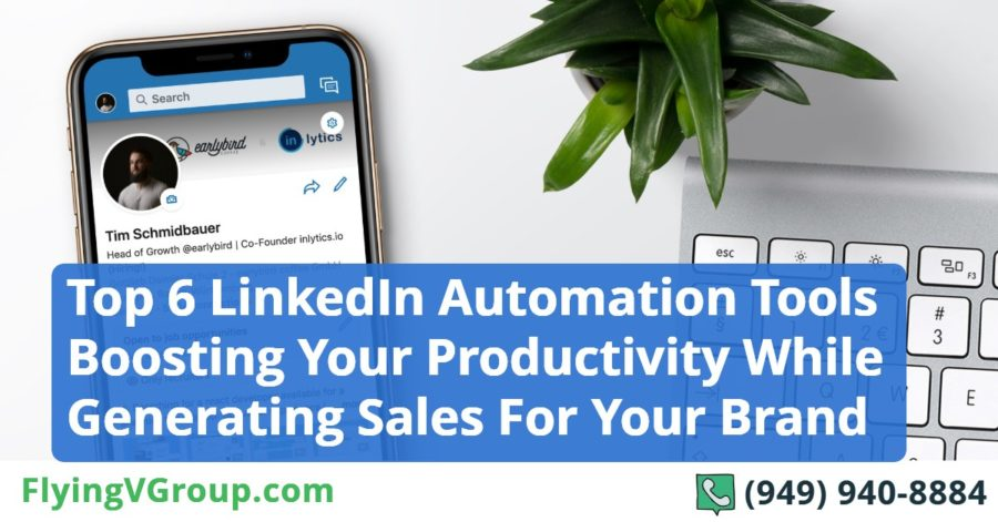 Top 6 LinkedIn Automation Tools Boosting Your Productivity While Generating Sales For Your Brand