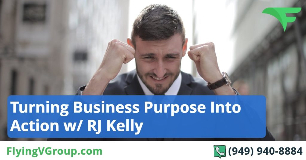 Turning Business Purpose Into Action w- RJ Kelly