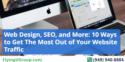 Web Design, SEO, and More: 10 Ways to Get The Most Out of Your Website Traffic