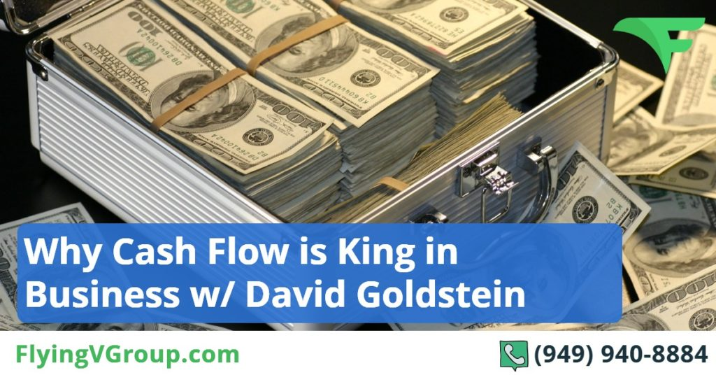 Why Cash Flow is King in Business w- David Goldstein