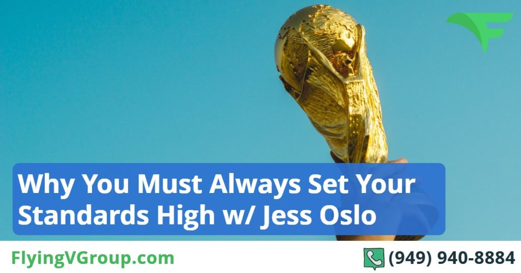 Why You Must Always Set Your Standards High w- Jess Oslo