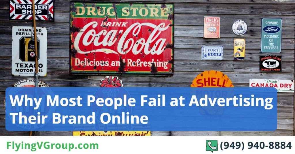 why most people fail at advertising their brands online